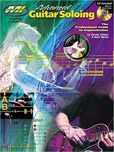 Amazon Advanced Guitar Soloing The Professional Guide To Improvisation Essential Concepts 9780634031007 Daniel Gilbert Beth Marlis Books