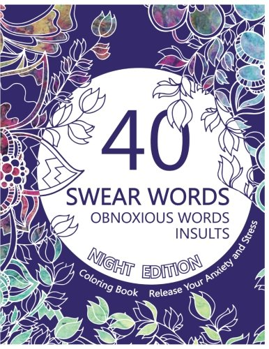 Swear Word Coloring Book ( Night Edition ): 40 Swear Words, Obnoxious Words and Insults.Release Your Anxiety and Stress.Sweary Unique Designs on Black ... Book with Sweary Coloring Book For Fun) PDF ePub ebook