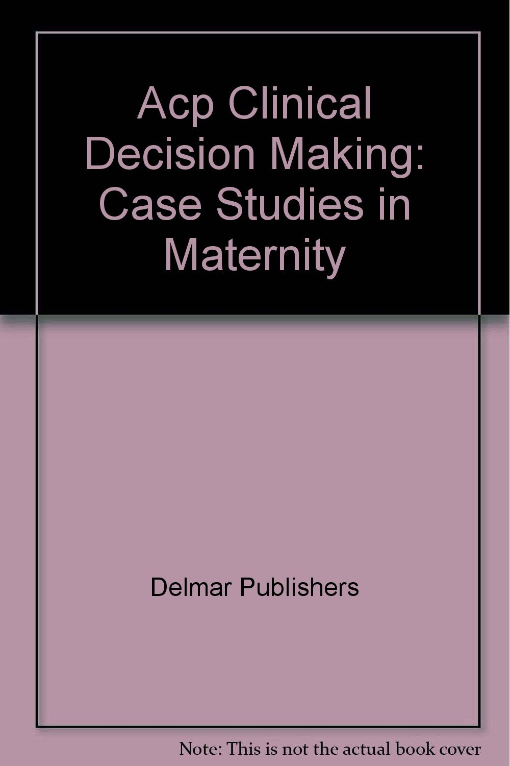 Acp Clinical Decision Making: Case Studies in Maternity