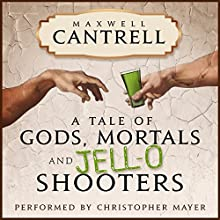A Tale of Gods, Mortals, and Jell-O Shooters Audiobook by Maxwell Cantrell Narrated by Christopher J Mayer