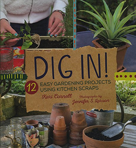 Dig In!: 12 Easy Gardening Projects Using Kitchen Scraps by Kari Cornell