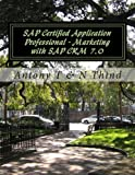 SAP Certified Application Professional - Marketing with SAP CRM 7. 0, Antony T and N. Thind, 1475284462
