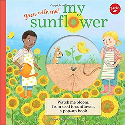 Book My Sunflower: Watch me bloom, from seed to sunflower, a pop-up book (Grow with Me!)