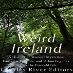 Weird Ireland: A History of Ancient Mysteries, Fantastic Folklore, and Urban Legends Across the Emerald Isle |  Charles River Editors,Sean McLachlan