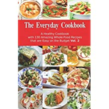 Amazon the healthy food guide books the everyday cookbook a healthy cookbook with 130 amazing whole food recipes that are easy on the budget vol 2 breakfast lunch and dinner made simple forumfinder Image collections