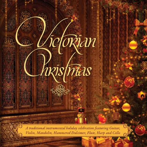 Victorian Christmas: A Traditional Victorian Instrumental Holiday Celebration