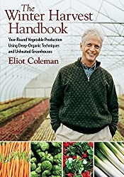 The Winter Harvest Handbook: Year Round Vegetable Production Using Deep-Organic Techniques and Unheated Greenhouses by Eliot Coleman (2009-04-15)