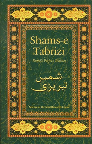 Shams-e Tabrizi Rumi's Perfect Teacher