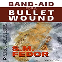 Band-Aid for a Bullet Wound: Short Story Series Audiobook by S.M. Fedor Narrated by Ivan Russia