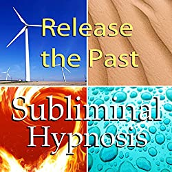Release the Past Subliminal Affirmations