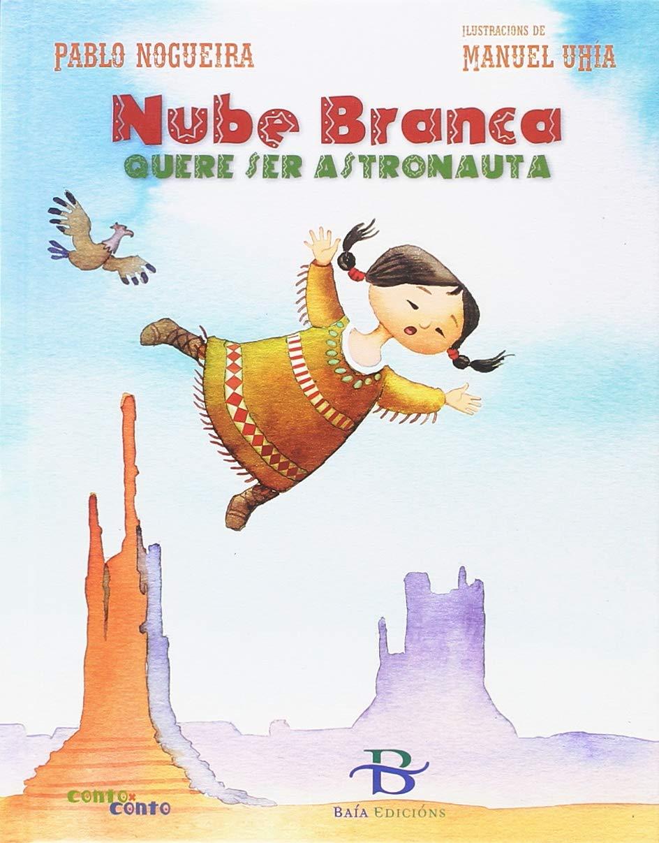 Nube Branca quere ser astronauta (Infantil-Xuvenil): Amazon.es: Nogueira Campo, Pablo, Uhía Lima, Manuel: Libros