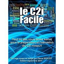 Le C2i facile: Tout ce que vous devez savoir pour la préparation et l'obtention du C2i niveau 1 (French Edition)