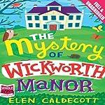The Mystery of Wickworth Manor | Elen Caldecott