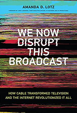 We Now Disrupt This Broadcast: How Cable Transformed Television ...