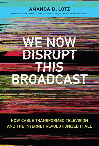 Cable Mitten - We Now Disrupt This Broadcast: How Cable Transformed Television and the Internet Revolutionized It All (The MIT Press)