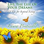 Live the Life of Your Dreams: 33 Tips to Inspire Your Life | Laura Ponticello