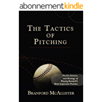 The Tactics of Pitching: The Art, Science, and Strategy of Playing Baseball's Most Important Position (English Edition)