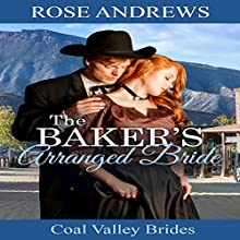 The Baker's Arranged Bride: Coal Valley Brides, Book 4 Audiobook by Rose Andrews Narrated by Jennifer Groberg