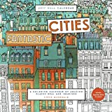 Fantastic Cities 2017 Wall Calendar: A Coloring Calendar of Amazing Places Real and Imagined