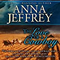The Love of a Cowboy: The Callister Trilogy, Book 1 Audiobook by Anna Jeffrey Narrated by Sally Martin