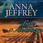 The Love of a Cowboy: The Callister Trilogy, Book 1 | Anna Jeffrey
