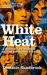 White Heat: A History of Britain in the Swinging Sixties (English Edition)