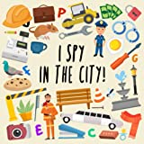 I Spy - In The City!: A Fun Guessing Game for 2-4 Year Olds