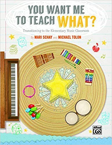 Book You Want Me to Teach What?: Transitioning to the Elementary Music Classroom by Mari Schay (2014-06-01)
