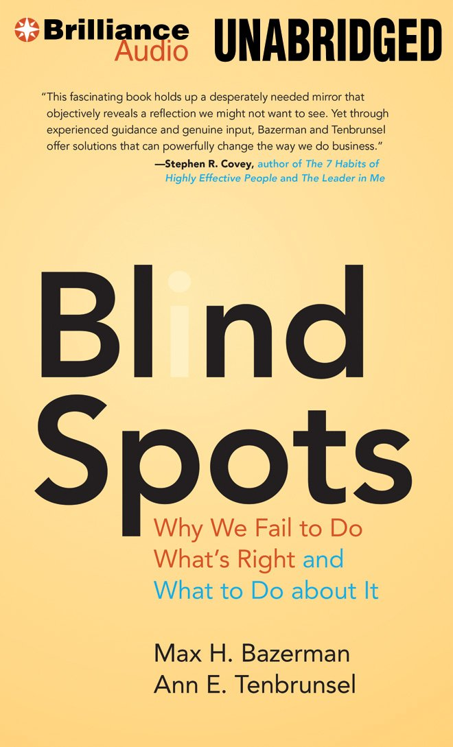 Blind Spots: Why We Fail to Do What's Right and What to Do about It