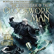 The Curious Case of the Clockwork Man: Burton & Swinburne, Book 2 Audiobook by Mark Hodder Narrated by Gerard Doyle