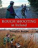 Rough Shooting in Ireland, Douglas Butler, 1873674899