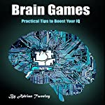 Brain Games: Practical Tips to Boost Your IQ | Adrian Tweeley