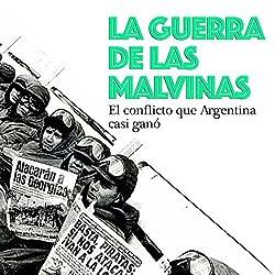 La Guerra de las Malvinas: El conflicto que Argentina casi ganó [The Falklands War: The Conflict That Argentina Almost Won]