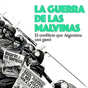 La Guerra de las Malvinas: El conflicto que Argentina casi ganó [The Falklands War: The Conflict That Argentina Almost Won] Audiobook