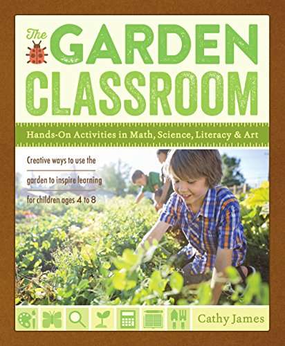 The Garden Classroom: Hands-On Activities in Math, Science, Literacy, and Art