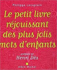 Le petit livre réjouissant des plus jolis mots d'enfants par Philippe Lecaplain