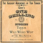 Terror in a Wild Weird West: The Gaslight Adventures of Tom Turner, Book 3 | T. E. MacArthur