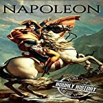 Napoleon: A Life from Beginning to End: One Hour History Military Generals, Book 1 | Hourly History