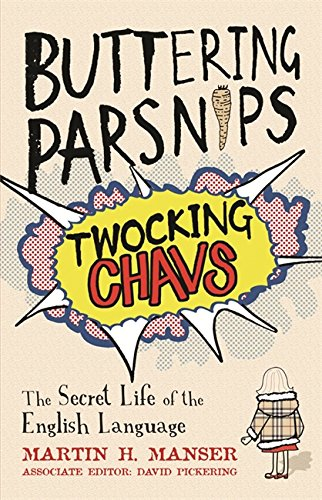Buttering Parsnips, Twocking Chavs: The Secret Life of the English Language by Cassell