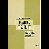 Reading T.S. Eliot: Four Quartets and the Journey towards Understanding