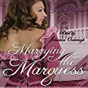 Marrying the Marquess: Love's Pride, Book 4 Audiobook by G.L. Snodgrass Narrated by Johanna Oosterwyk