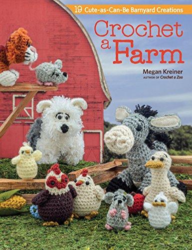 Crochet a Farm: 19 Cute-as-Can-Be Barnyard -