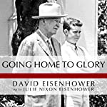 Going Home to Glory: A Memoir of Life with Dwight D. Eisenhower, 1961-1969 | David Eisenhower,Julie Nixon Eisenhower