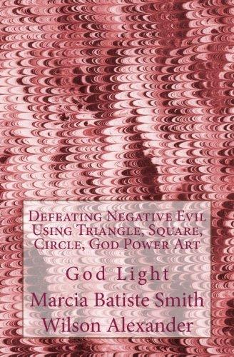 Read Online Defeating Negative Evil Using Triangle, Square, Circle, God Power Art: God Light pdf epub