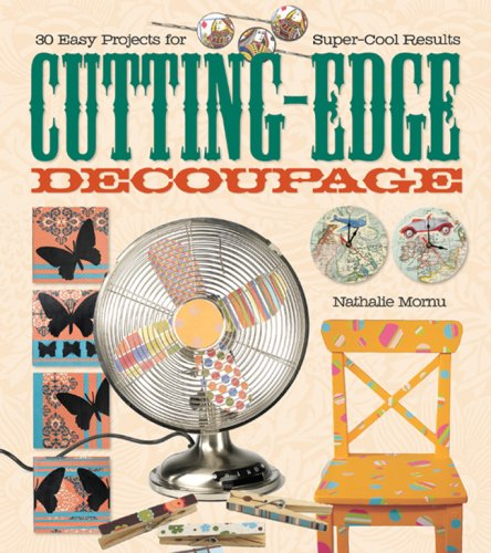 Cutting-Edge Decoupage: 30 Easy Projects for Super-Cool Results pdf