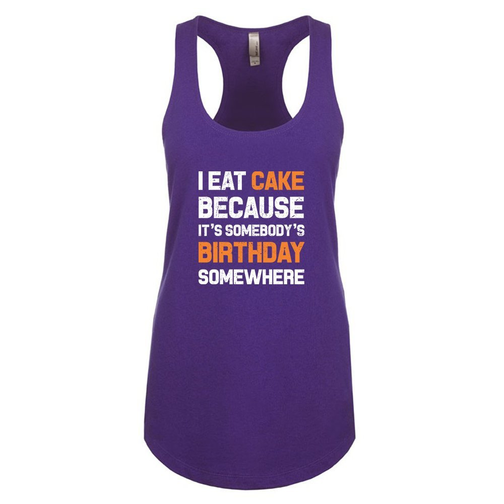 Mad Over Shirts I Eat Cake Because Its Somebodys Birthday Somewhere Unisex Premium Racerback Tank top