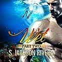 Wet: Part 2 Audiobook by S Jackson Rivera Narrated by Deborah Reeves