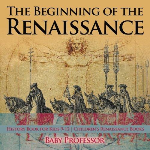 The Beginning of the Renaissance - History Book for Kids 9-12   Children's Renaissance Books