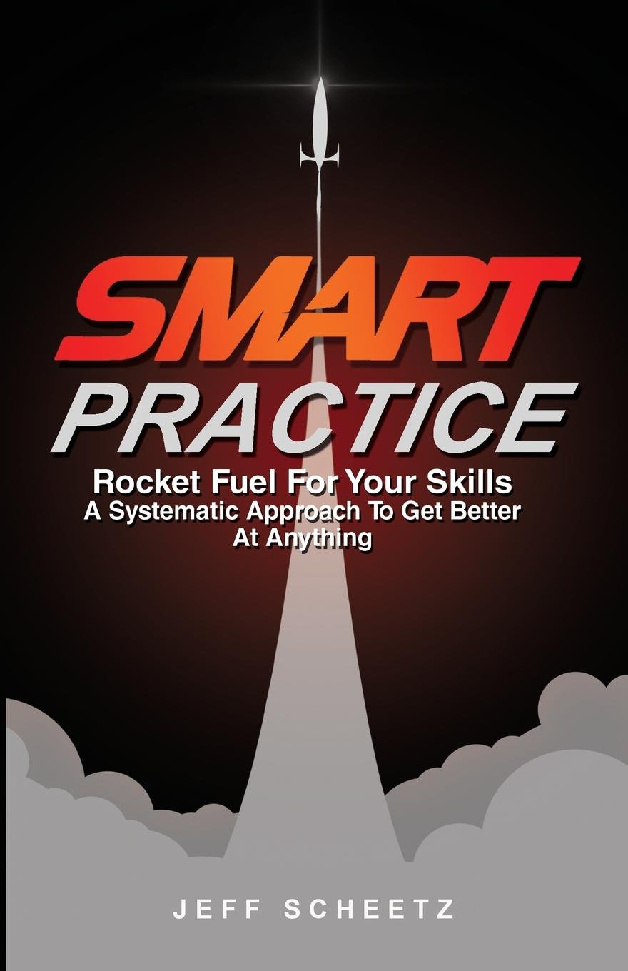 SMART Practice: Rocket Fuel for Your Skills. A Systematic Approach to Get Better at Anything. PDF