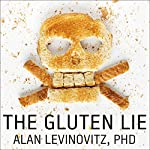 The Gluten Lie: And Other Myths About What You Eat | Alan Levinovitz, PhD